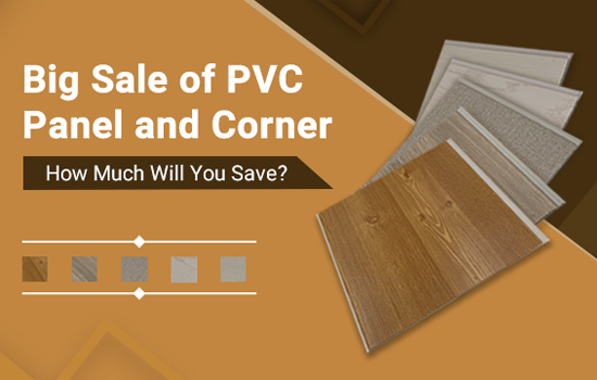 Big Sale of PVC Panel and Corner——How Much Will You Save?